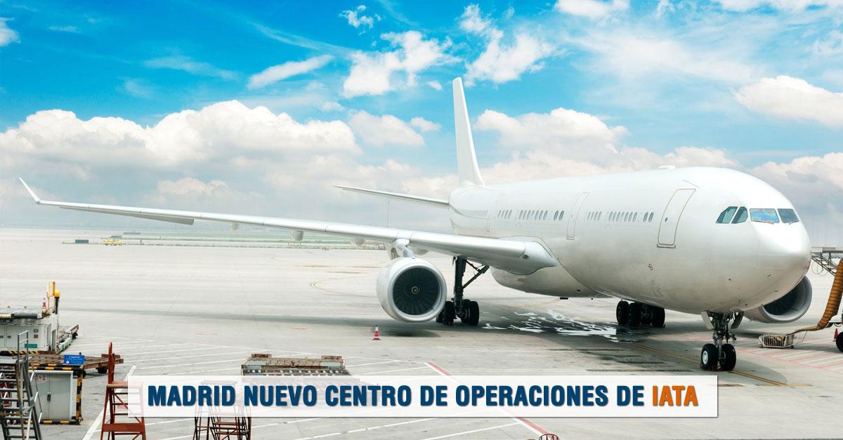 LA ASOCIACIÓN INTERNACIONAL DE TRANSPORTE AÉREO (IATA) ELIGE MADRID COMO CENTRO DE OPERACIONES